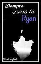 """Siempre serás tu Ryan [+18] (Libro3 Trilogía de """"estúpido señor Simmons"""") by Luuzz273"""