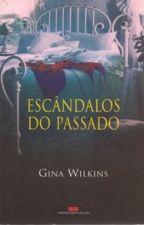 ESCÂNDALOS DO PASSADO - Gina Wilkins by HoneyTay