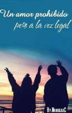 Un amor prohibido, pero a la vez legal by FeeeeeerrO