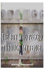 The Boy Who Peeked Through My Fence - Tom Holland Fanfic  by tickingtombomb17