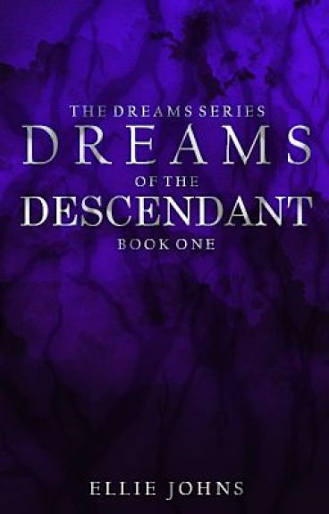 Dreams Of The Descendant (Book One) by elliejohns