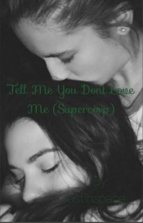 Tell me you don't love me (supercorp)  by lostinspace__