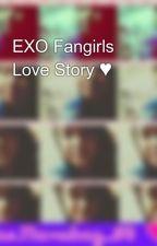 EXO Fangirls Love Story ♥ by kdkppjmchmhbklnrt
