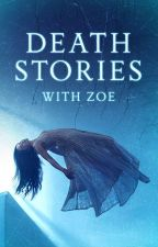 Death Stories with Zoe by zaarsenist
