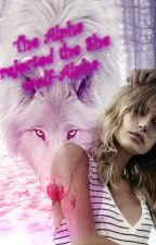 The Alpha rejected The She wolf-Alpha by SupernaturalGirl3191