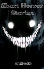 Short Horror Stories  by digitaldemonchild