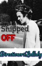 Shipped Off (One Direction fanfic) by DirectionersLullaby