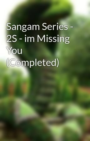 Sangam Series - 2S - im Missing You (Completed) by SriSsv