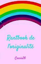 Rantbook de l'originalité by Cassis26