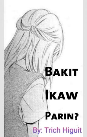 Bakit Ikaw Parin? by TrichHiguit