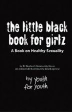 The Little Black Book for Girlz: A Book on Healthy Sexuality by StStephensCH