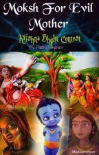 Moksh For Evil Mother - Krishna Bhakth Contest (COMPLETED) by vishnu_mithra