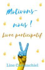 Motivons-nous ! Livre participatif. by Carazachiel