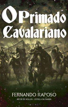 O PRIMADO CAVALARIANO (2020) - LIVRO (Apenas os capítulos iniciais) by FernandoRaposo