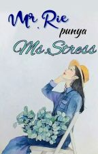 Mister Rie punya Miss Stress ( ✔ ) by FiqAnNur