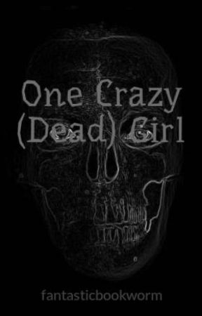 One Crazy (Dead) Girl by fantasticbookworm