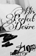 His Perfect Desire ♥ [KathNiel FanFic] [SPG] by Queen_Spades