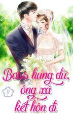[FULL] {1} Boss Hung Dữ, Ông Xã Kết Hôn Đi - Thập Nguyệt Sơ by _violettttt_