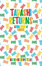 Tadashi Returns - A Big Hero 6 Fanfiction by bookwriterpoet223