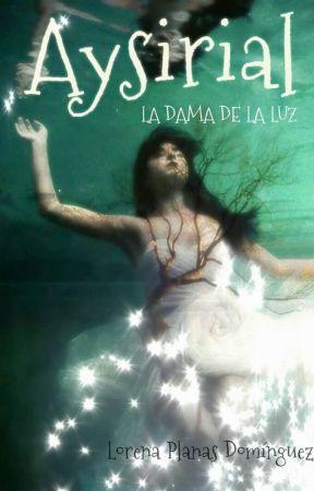 AYSIRIAL, LA DAMA DE LA LUZ © by Lorena93