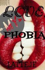 MY LOVE, MY PHOBIA by Latteje