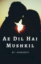 Rishbala Short Story ~~ Ae Dil Hai Mushkil ~~ by aishu0074
