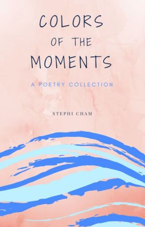 Colors of the Moments by StephiCham