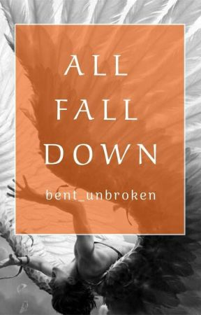 All Fall Down by bent_unbroken