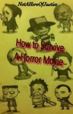 How to Survive a Horror Movie by NotAHeroOfJustice