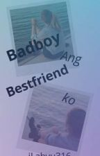 Badboy ang bestfriend ko (ON GOING) by iLabyu316
