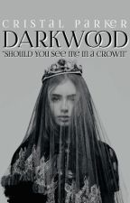 -DARKWOOD- (Should you see me in a crown?) by CristalParker