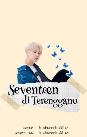 SEVENTEEN DI TERENGGANU [OG] by kimbapppkidding