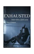 Exhausted {Daryl Dixon Fanfic} by PezPezzy