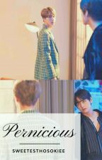 Pernicious [TaeJin]✔ by SweetestHosokiee