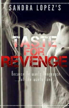 Taste for Revenge #Wattys2015 by SandraLopez