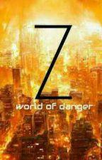 Z~world of danger~ by ArianaSolena