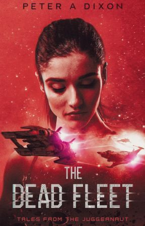 The Dead Fleet (Tales from the Juggernaut #3) by Peter_Dixon