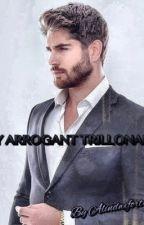 My Arrogant Trillionaire by alinfortuna