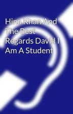Hina Khan And The Best Regards David I Am A Student by HinaKhan628