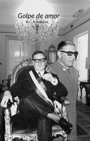 Golpe De Amor Pinochet X Allende Capitulo 1 Wattpad
