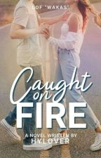 Caught On Fire (WAKAS) by HYLover