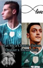 Let Me a Chance {Julian Draxler x Mesut Özil} by __lauraa__24