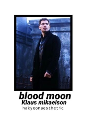 Blood Moon ~ Klaus Mikaelson ON HOLD