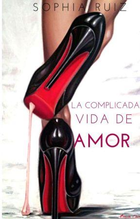 La complicada vida de Amor  by SophiaRuiz20801