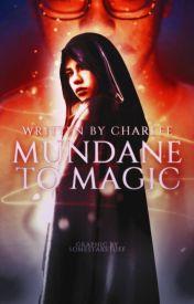 Mundane to Magic