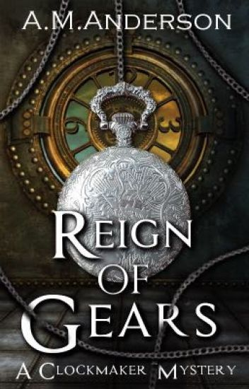Reign of Gears: A Clockmaker Mystery (Book One)