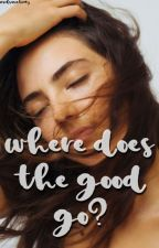 WHERE DOES THE GOOD GO ♦ GREY'S ANATOMY by marvelsanatomy
