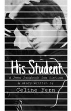 His Student || BTS • Jungkook FF by Celinefernando72