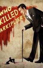 Who killed Markiplier? by DarkstacheIsBestShip
