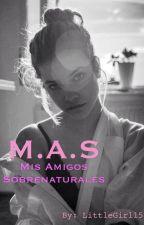 M.A.S (Mis Amigos Sobrenaturales) by LittleGirl15